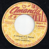 Larry Marshall - It Dread In A Rome / version (Amanda / Onlyroots) EU 7""